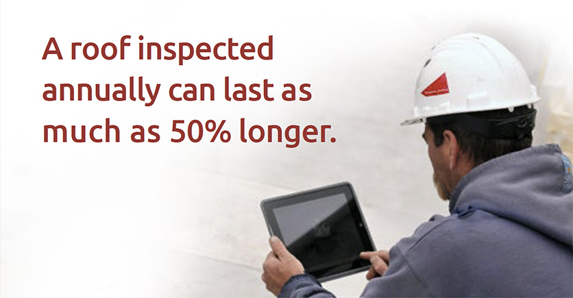 A roof inspected annually can last as much as 50 percent longer.